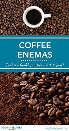 Coffee Enemas: Is This A Health Practice Worth Trying? - Here's my take