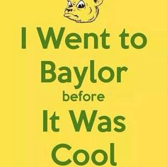 I went to #Baylor before it was cool. // Anyone else?? #SicEmForever