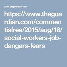 https://www.theguardian.com/commentisfree/2015/aug/18/social-workers-job-dangers-fears