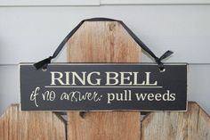 Front Door Welcome Sign- Ring Bell- If no answer pull weeds. with vinyl lettering. $10.00, via Etsy.