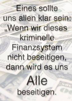Eins sollte uns allen klar sein: Wenn wir dieses kriminelle Finanzsystem nicht beseitigen, dann wird es uns ALLE beseitigen.