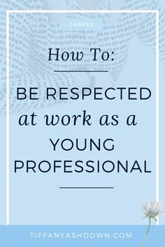 How to Be Respected at Work as a Young Professional