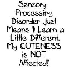 sensory processing disorder  card   infant_bodysuit.jpg?color=CloudWhite&height=250&width=250&padToSquare...Sensory Processing Disorder Just Means I Learn a Little Different.  My CUTENESS is NOT Affected!