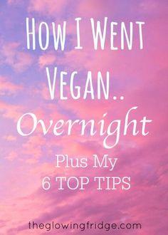 How I Went Vegan Overnight - The Glowing Fridge