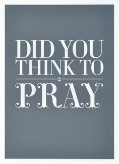Slow down and pray.