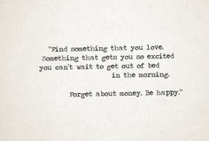 Forget about money. Be happy.