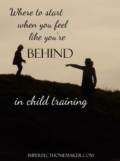 Where to Start with Child Training When You Feel Like You're Behind - Christian Motherhood #christianmom #parenting