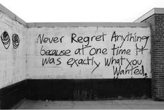 Regrets and mistakes, they're memories made.