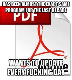 Funny pictures about Scumbag Adobe Reader. Oh, and cool pics about Scumbag Adobe Reader. Also, Scumbag Adobe Reader photos. Adobe Reader, Haha Funny, Funny Stuff, Funny Humor, Funny Shit, Fun Funny, Nerd Stuff, Awesome Stuff, Time To Celebrate