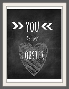 you are my lobster chalkboard print - version 3 x Quotes To Live By, Me Quotes, Funny Quotes, Chalkboard Print, Friends Tv Show, Love You, My Love, Hopeless Romantic, My Guy