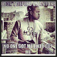 No one got me like I got me.  And I can do bad all by myself...