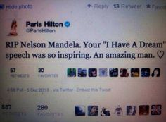Humor. Paris Hilton. Dumb ass. Blonde moment. Lmfao. I had a dream. Nelson Mandela