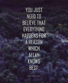 """""""You just need to believe that everything happens for a reason, which Allah Subhanahu wa Ta'ala knows best. Allah Quotes, Muslim Quotes, Religious Quotes, Hindi Quotes, Islamic Inspirational Quotes, Islamic Quotes, Islamic Dua, True Quotes, Best Quotes"""