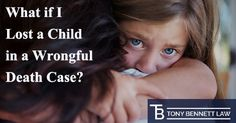 WHAT IF I LOST A CHILD IN A #WRONGFULDEATHCASE?