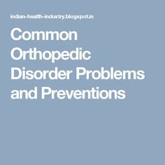 Common Orthopedic Disorder Problems and Preventions