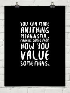 You can make anything meaningful.   Meaning comes from how you  value something.