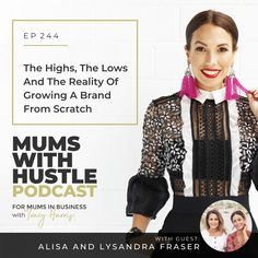The Highs, The Lows And The Reality Of Growing A Brand From Scratch with Alisa and Lysandra Fraser - Podcast Episode 244   Mums With Hustle: Helping Mums start, market and grow a profitable online business they love! #MumsWithHustle #MWHPodcast #socialmediamarketing #smm #socialmedia #podcast
