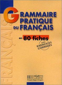 la faculté: grammaire pratique du français en 80 fiches Avec Exercices Corrigés