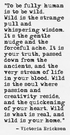 to be human is to be wild. Victoria Erickson of Rebelle Society.