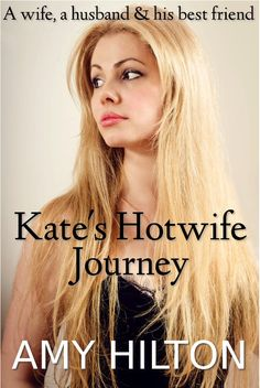 Kate's Hotwife Journey: A wife, a husband and his best friend Erotica, Girlfriends, Amy, Best Friends, Husband, Journey, Bestfriends, The Journey, Bffs