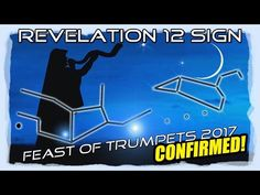 The Revelation 12 Sign is EXACTLY on The Feast Of Trumpets September 23, 2017 - CONFIRMED! - YouTube 43:17 Pub Oct 3, 2016. ... EXCELLENT!