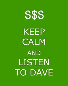 Keep Calm and Listen to Dave (Ramsey) :)