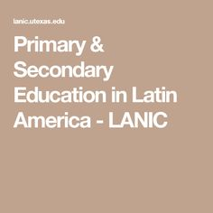 Primary & Secondary Education in Latin America - LANIC