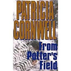 From Potter's Field by Patricia Cornwell {Scarpetta Series #6}