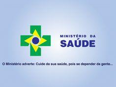 Ministério da Saúde - O ministério adverte: cuide da sua saúde,pois se depender da gente ...