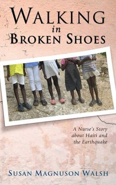 Walking in Broken Shoes: A Nurse's Story of Haiti and the Earthquake by Susan Magnuson Walsh http://www.amazon.com/dp/1602650322/ref=cm_sw_r_pi_dp_E-Opwb1AY4TVC