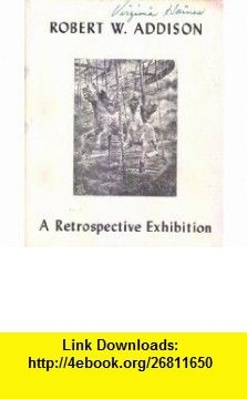 Robert W. Addison, A Retrospective Exhibition (Contemporary Realists) (9780960018222) Martin E. Marty , ISBN-10: 0960018220  , ISBN-13: 978-0960018222 ,  , tutorials , pdf , ebook , torrent , downloads , rapidshare , filesonic , hotfile , megaupload , fileserve
