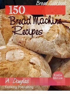 150 bread machine recipes by LibriPass - issuu