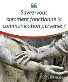 Savez-vous comment fonctionne la communication perverse ? Tout sur la #communication perverse, ceux qui #l'utilisent et les #dommages qu'elle peut entraîner chez la personne qui en fait les frais. #Psychologie