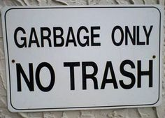 This makes no sense. What's the difference between garbage and trash. High cognitive effort.