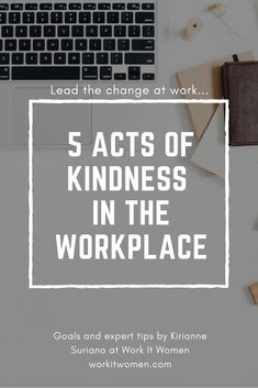 The world needs more kindness. Follow these 5 acts of kindness in the workplace to lead a change... #workitwomen #bekind #kindness #challenge #women