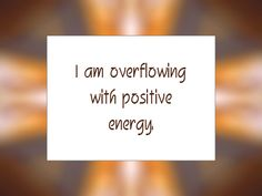 """Daily Affirmation for October 7, 2015 #affirmation #inspiration - """"I am overflowing with positive energy."""""""