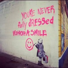 You're Never Fully Dressed Without A Smile life quotes quotes positive quotes quote art smile artistic life quote street art grafitti Banksy Graffiti, Graffiti Artwork, Street Art Graffiti, Bansky, Street Art Quotes, Urbane Kunst, Smile Quotes, Qoutes, Quotes Quotes