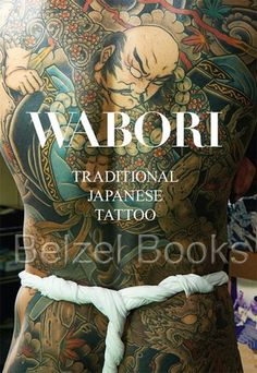 WABORI - TRADITIONAL JAPANESE TATTOO: Classic Japanese Tattoos From The Masters