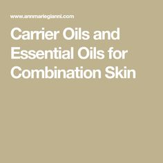 Carrier Oils and Essential Oils for Combination Skin