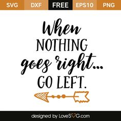 *** FREE SVG CUT FILE for Cricut, Silhouette and more *** When nothing goes right… Go left