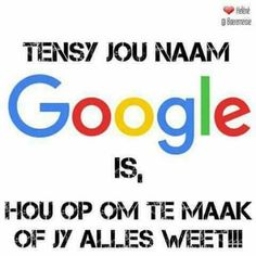 Tensy jou naam Google is...