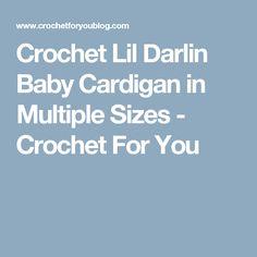 Crochet Lil Darlin Baby Cardigan in Multiple Sizes - Crochet For You