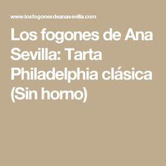Los fogones de Ana Sevilla: Tarta Philadelphia clásica (Sin horno)