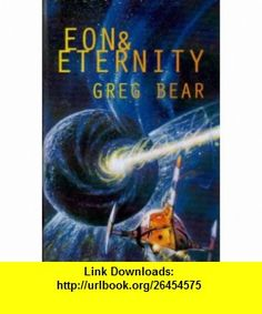 Eon and Eternity (9780739403464) Greg Bear , ISBN-10: 073940346X  , ISBN-13: 978-0739403464 ,  , tutorials , pdf , ebook , torrent , downloads , rapidshare , filesonic , hotfile , megaupload , fileserve