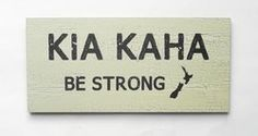 Kia Kaha - Māori phrase used by both the Māori and Pākehā (European) people of New Zealand. Used as an affirmation