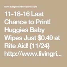 11-18-16 Last Chance to Print! Huggies Baby Wipes Just $0.49 at Rite Aid! {11/24} http://www.livingrichwithcoupons.com/2016/11/last-chance-to-print-huggies-baby-wipes-just-0-49-at-rite-aid-1124.html