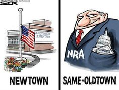 Newtown, or same old (NRA-ruled) oldtown? Sandy Hook, Oil Industry, Gun Control, Control Issues, Political Cartoons, That Way, Religion, Guns, War
