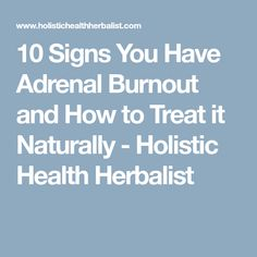 10 Signs You Have Adrenal Burnout and How to Treat it Naturally - Holistic Health Herbalist