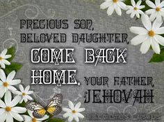 "Come back to Jehovah. Love you....so much :)  ...New Song in Song book ""Precious son, beloved daughter..."""