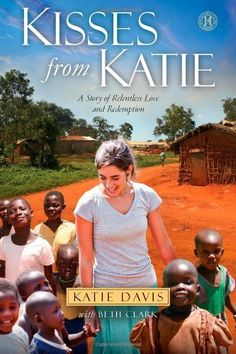 Kisses from Katie: A Story of Relentless Love and Redemption by Katie J. Davis, http://www.amazon.com/dp/1451612060/ref=cm_sw_r_pi_dp_gV-Wpb1VGY6GD